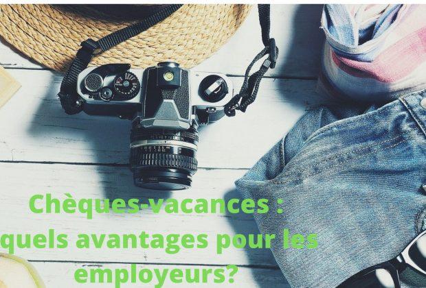 Chèques-vacances : quels avantages pour les employeurs? / 23/07/2021
