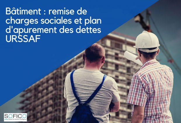 Bâtiment : remise de charges sociales et plan d'apurement des dettes URSSAF (projet de 3ème LDFR )