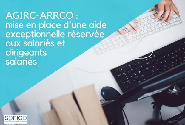 AGIRC-ARRCO : mise en place d'une aide exceptionnelle réservée aux salariés et dirigeants salariés | 19 mai 2020