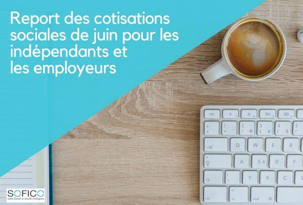 Report des cotisations sociales de juin pour les indépendants et les employeurs | 11 juin 2020